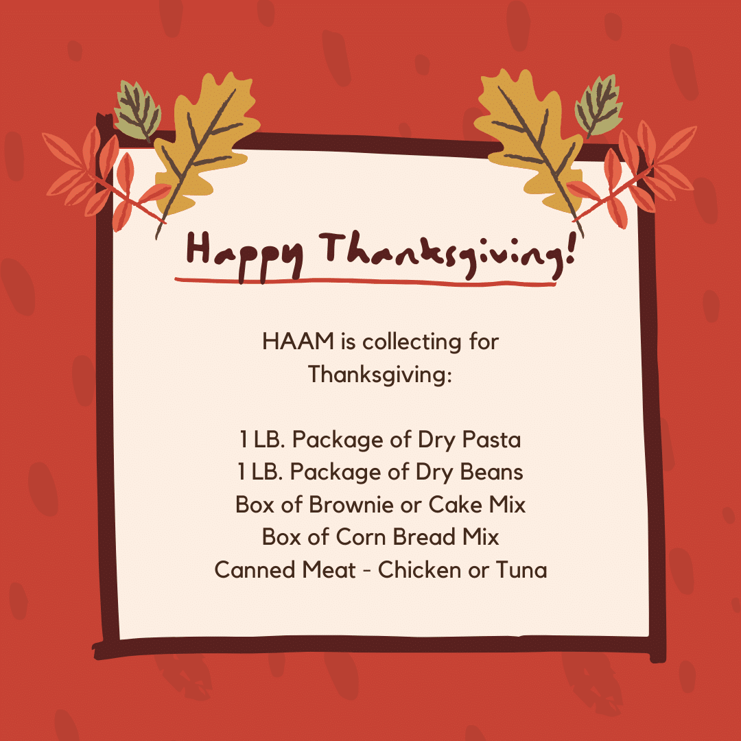 HAAM Is Collecting For Thanksgiving 1 LB. Package Of Dry Pasta 1 LB. Package Of Dry Beans Box Of Brownie Or Cake Mix Box Of Corn Bread Mix Canned Meat Chicken Or Tuna